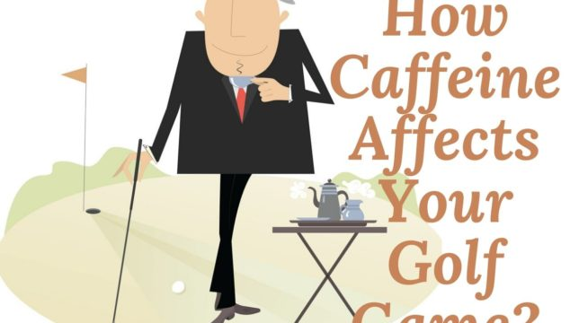 How Caffeine Affects Your Golf Game