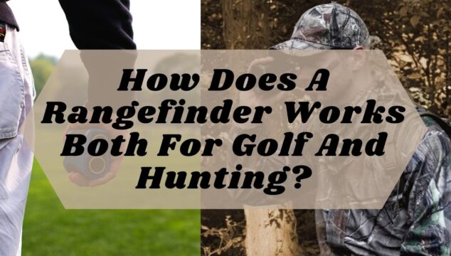 How Does A Rangefinder Works Both For Golf And Hunting