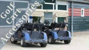 Top 6 Must-Have Golf Cart Accessories