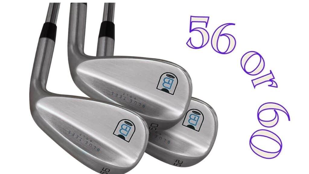 56 vs 60 degree wedge